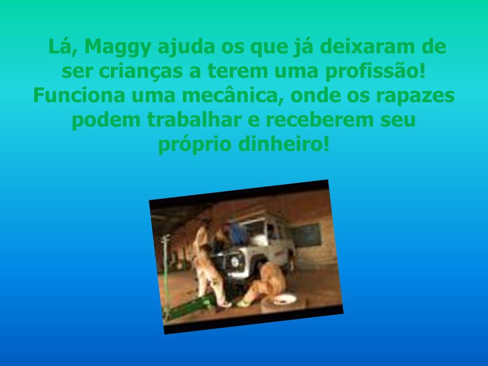 Lá, Maggy ajuda os que já deixaram de ser crianças a terem uma profissão.
