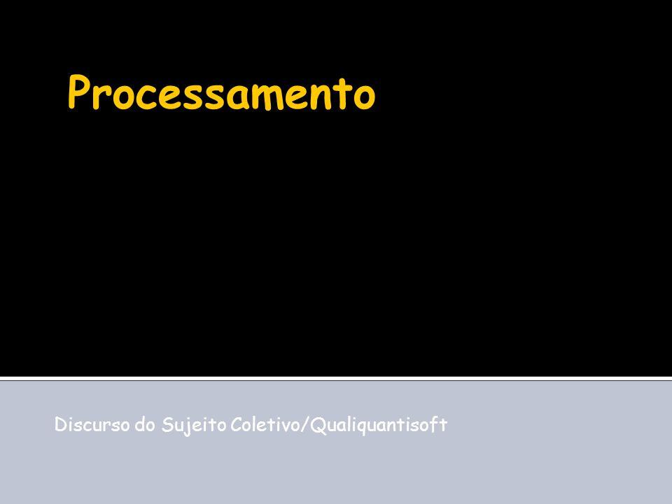 Processamento Discurso do Sujeito Coletivo/Qualiquantisoft
