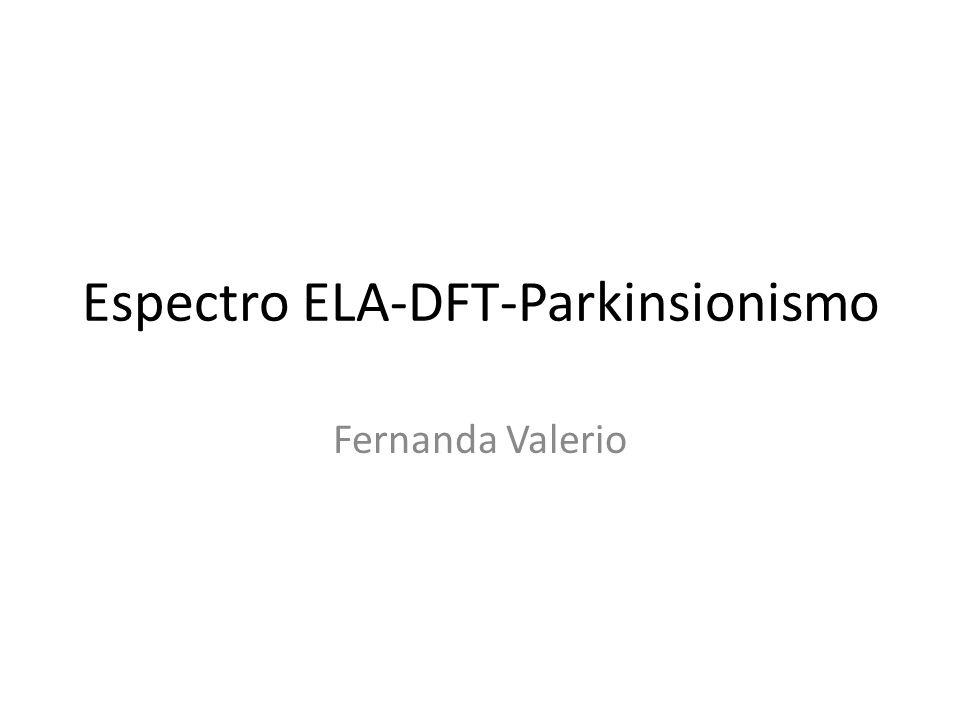 Espectro ELA-DFT-Parkinsionismo Fernanda Valerio