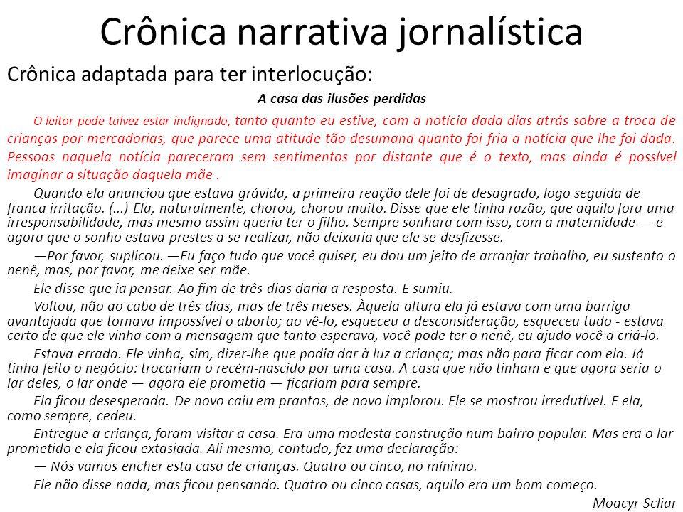 Crônica narrativa jornalística A casa das ilusões perdidas O leitor pode talvez estar indignado, tanto quanto eu estive, com a notícia dada dias atrás