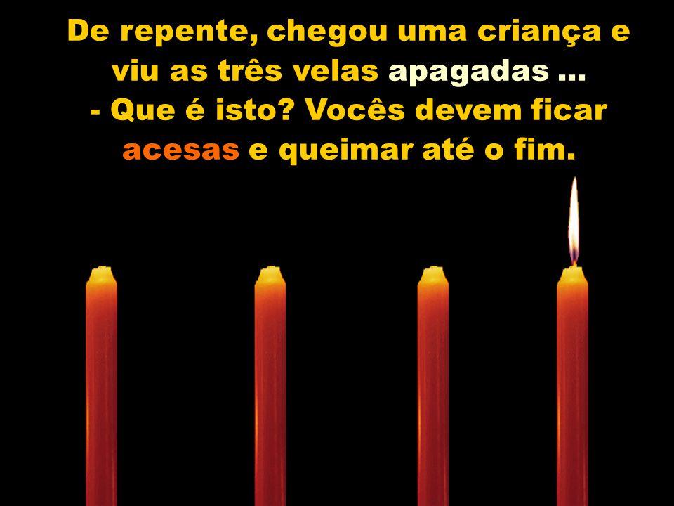 De repente, chegou uma criança e viu as três velas apagadas...