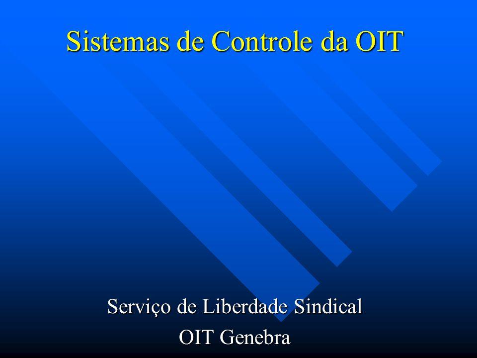 Sistemas de Controle da OIT Sistema Regular de Controle Sistema Regular de Controle Procedimentos Constitucionais Procedimentos Constitucionais Mecanismos Especiais de Controle Mecanismos Especiais de Controle