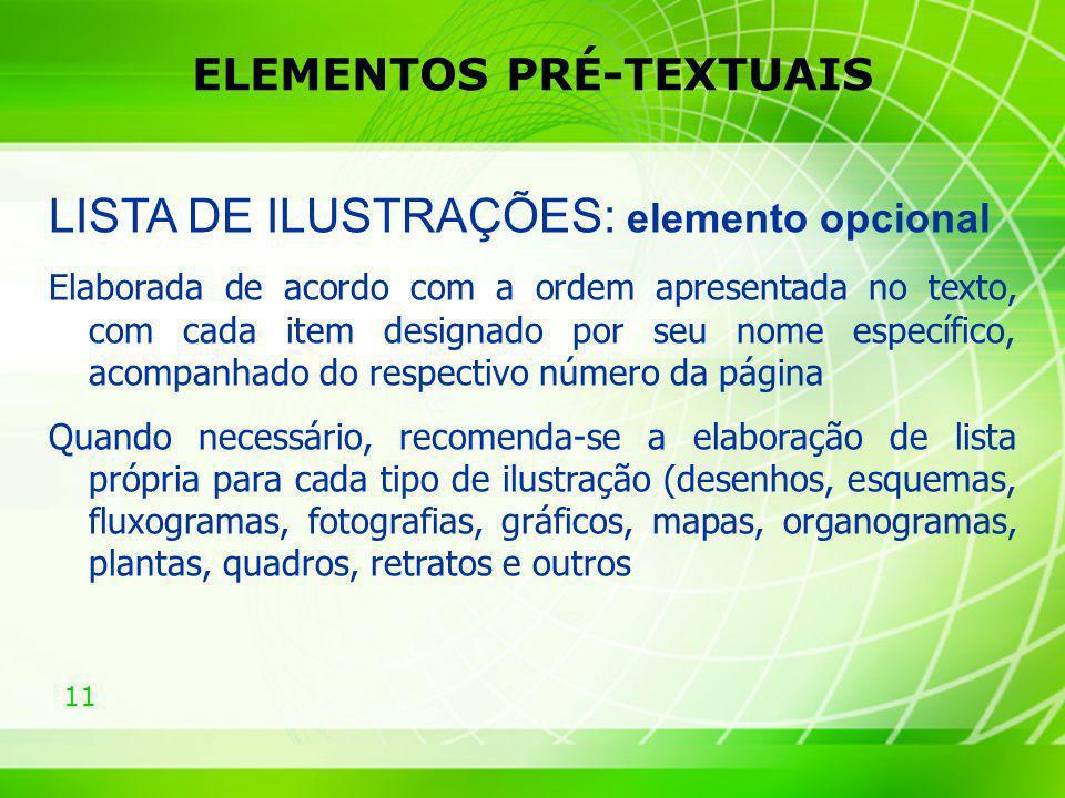 11 ELEMENTOS PRÉ-TEXTUAIS LISTA DE ILUSTRAÇÕES: elemento opcional Elaborada de acordo com a ordem apresentada no texto, com cada item designado por se