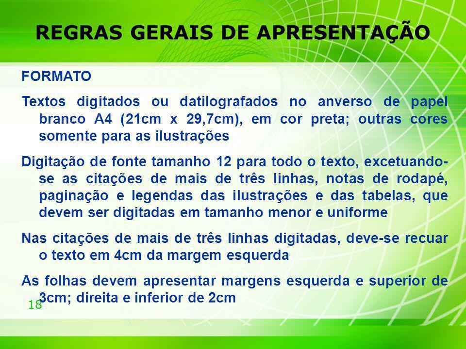 18 REGRAS GERAIS DE APRESENTAÇÃO FORMATO Textos digitados ou datilografados no anverso de papel branco A4 (21cm x 29,7cm), em cor preta; outras cores