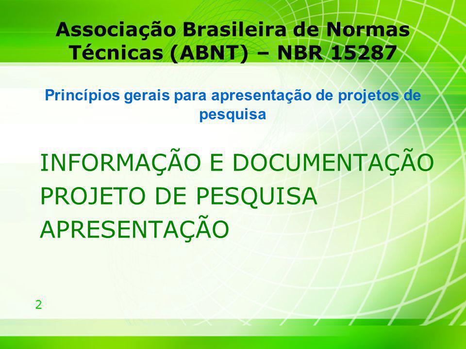 2 Associação Brasileira de Normas Técnicas (ABNT) – NBR 15287 INFORMAÇÃO E DOCUMENTAÇÃO PROJETO DE PESQUISA APRESENTAÇÃO Princípios gerais para aprese