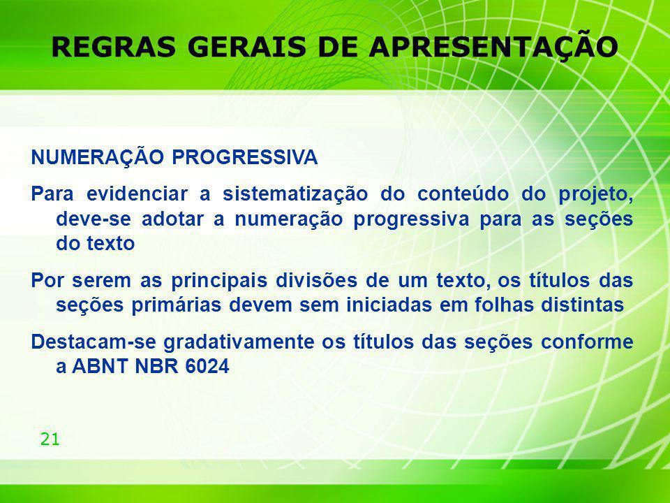 21 REGRAS GERAIS DE APRESENTAÇÃO NUMERAÇÃO PROGRESSIVA Para evidenciar a sistematização do conteúdo do projeto, deve-se adotar a numeração progressiva