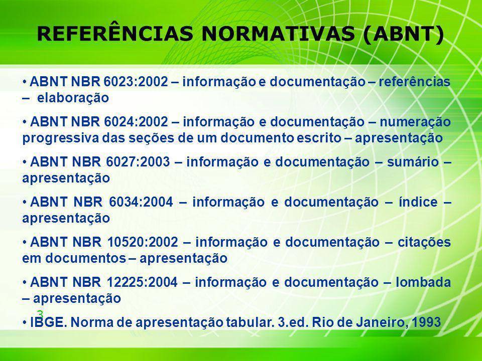 3 REFERÊNCIAS NORMATIVAS (ABNT) ABNT NBR 6023:2002 – informação e documentação – referências – elaboração ABNT NBR 6024:2002 – informação e documentaç
