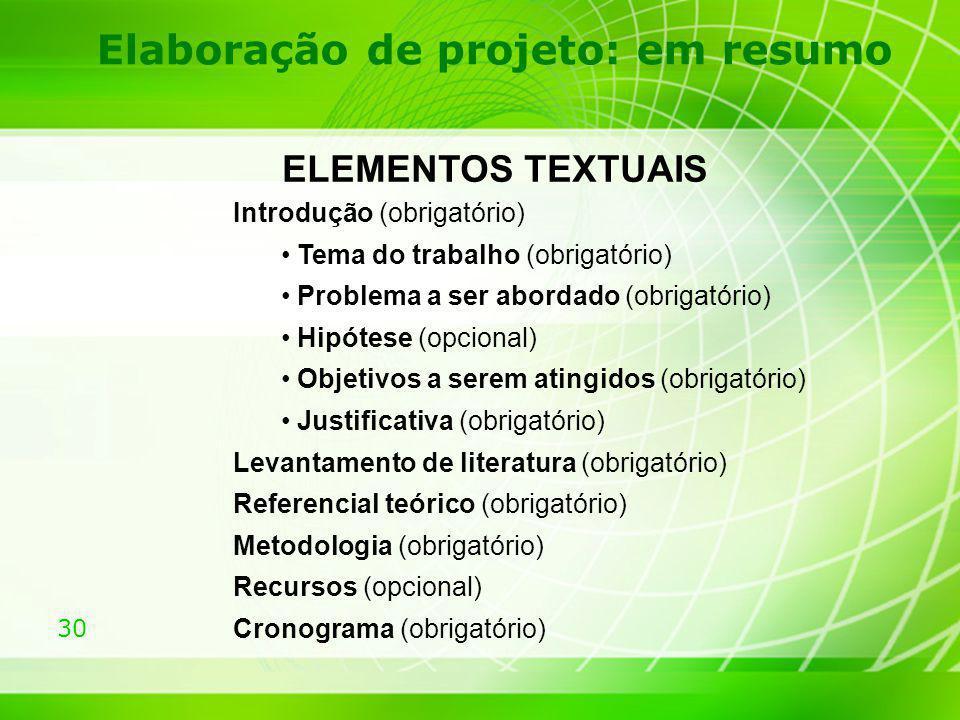 30 Elaboração de projeto: em resumo ELEMENTOS TEXTUAIS Introdução (obrigatório) Tema do trabalho (obrigatório) Problema a ser abordado (obrigatório) H