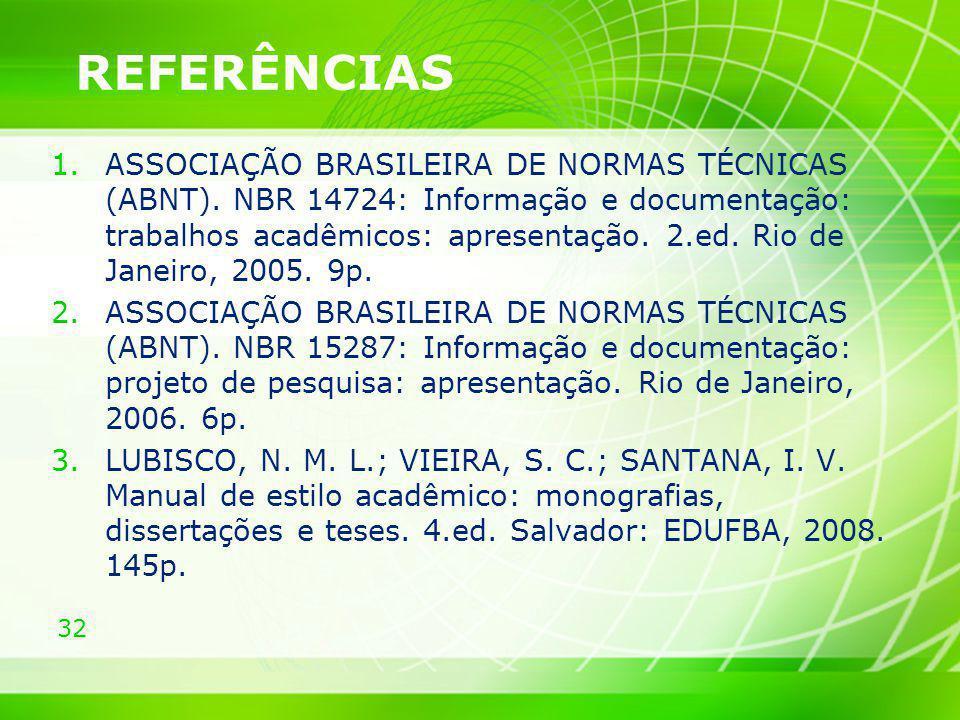 32 REFERÊNCIAS 1.ASSOCIAÇÃO BRASILEIRA DE NORMAS TÉCNICAS (ABNT). NBR 14724: Informação e documentação: trabalhos acadêmicos: apresentação. 2.ed. Rio