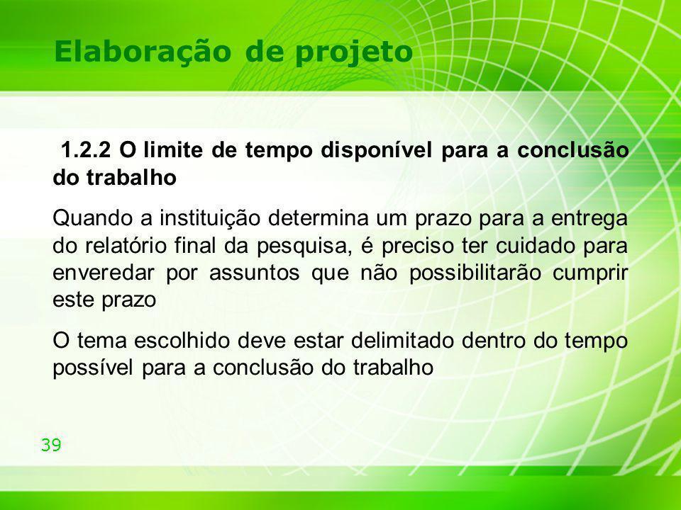 39 Elaboração de projeto 1.2.2 O limite de tempo disponível para a conclusão do trabalho Quando a instituição determina um prazo para a entrega do rel
