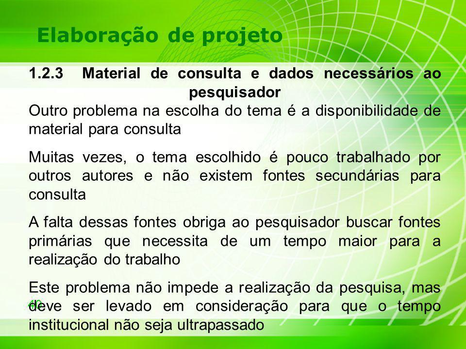 40 Elaboração de projeto 1.2.3 Material de consulta e dados necessários ao pesquisador Outro problema na escolha do tema é a disponibilidade de materi