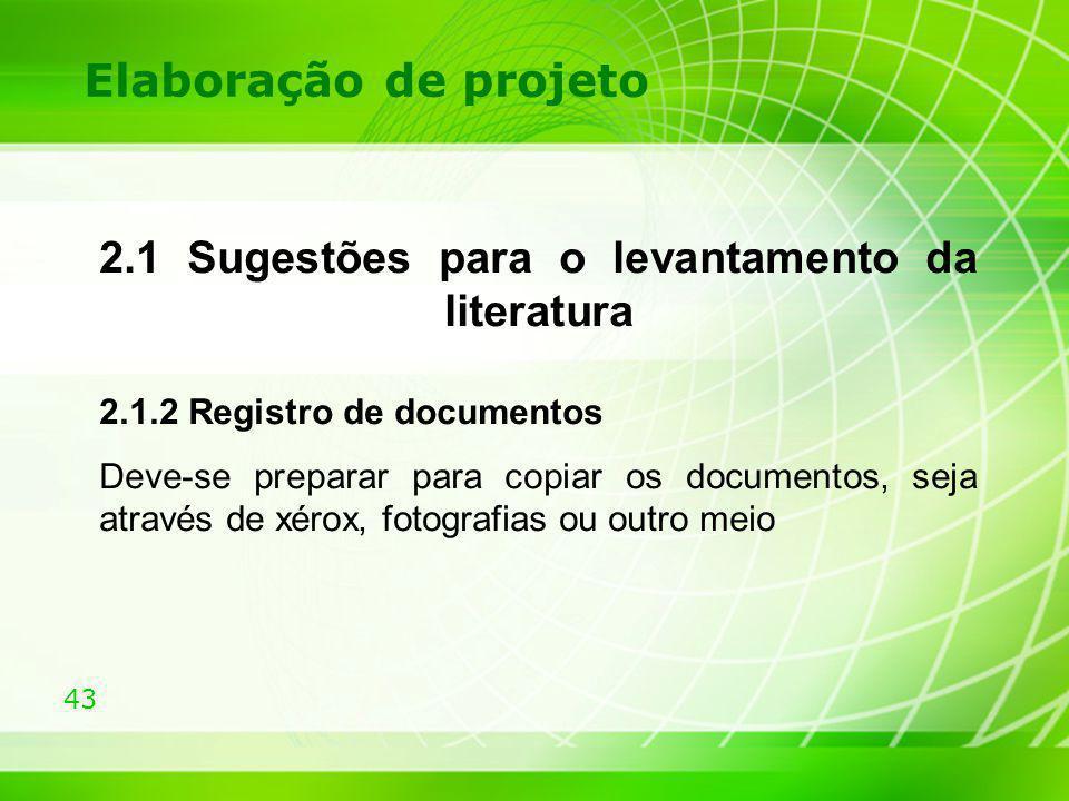 43 Elaboração de projeto 2.1 Sugestões para o levantamento da literatura 2.1.2 Registro de documentos Deve-se preparar para copiar os documentos, seja