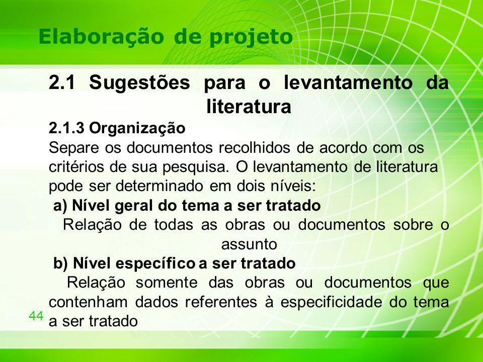 44 Elaboração de projeto 2.1 Sugestões para o levantamento da literatura 2.1.3 Organização Separe os documentos recolhidos de acordo com os critérios