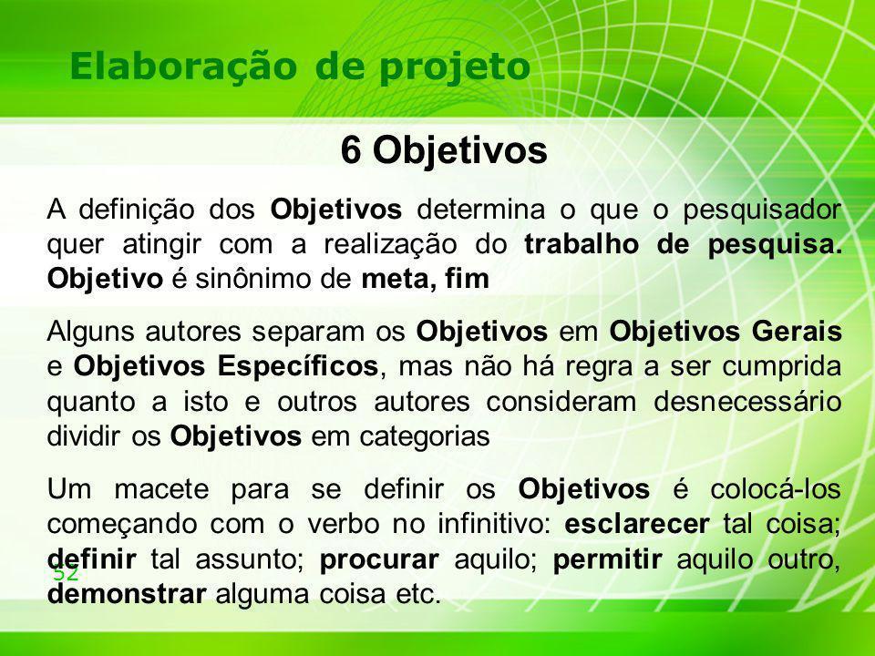 52 Elaboração de projeto 6 Objetivos A definição dos Objetivos determina o que o pesquisador quer atingir com a realização do trabalho de pesquisa. Ob