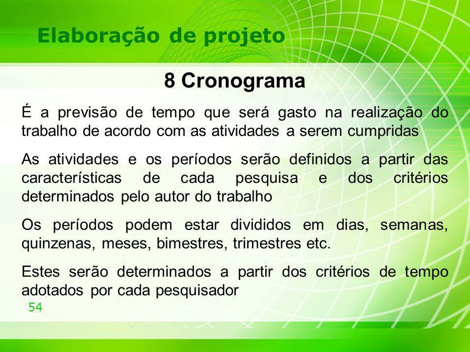 54 Elaboração de projeto 8 Cronograma É a previsão de tempo que será gasto na realização do trabalho de acordo com as atividades a serem cumpridas As