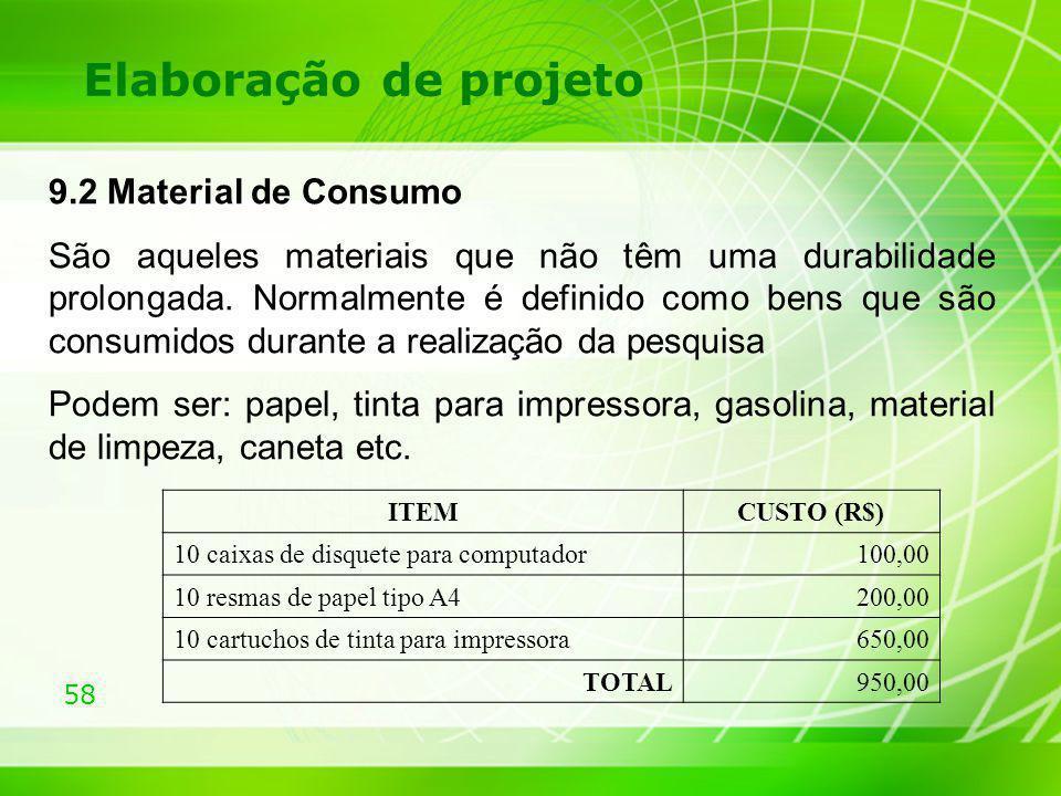 58 Elaboração de projeto 9.2 Material de Consumo São aqueles materiais que não têm uma durabilidade prolongada. Normalmente é definido como bens que s
