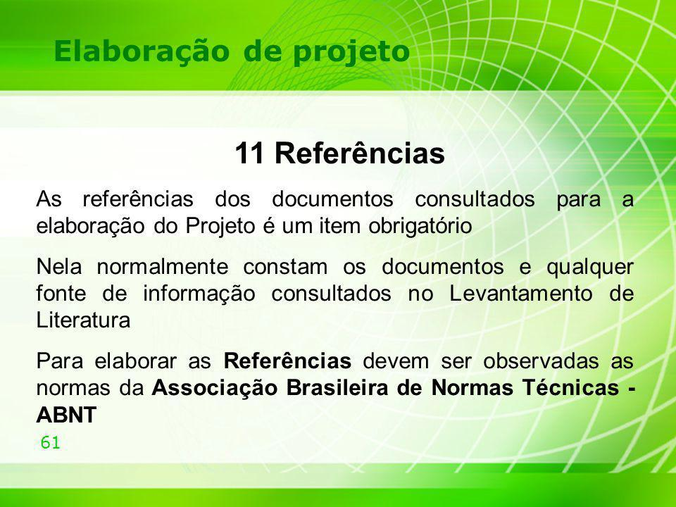 61 Elaboração de projeto 11 Referências As referências dos documentos consultados para a elaboração do Projeto é um item obrigatório Nela normalmente