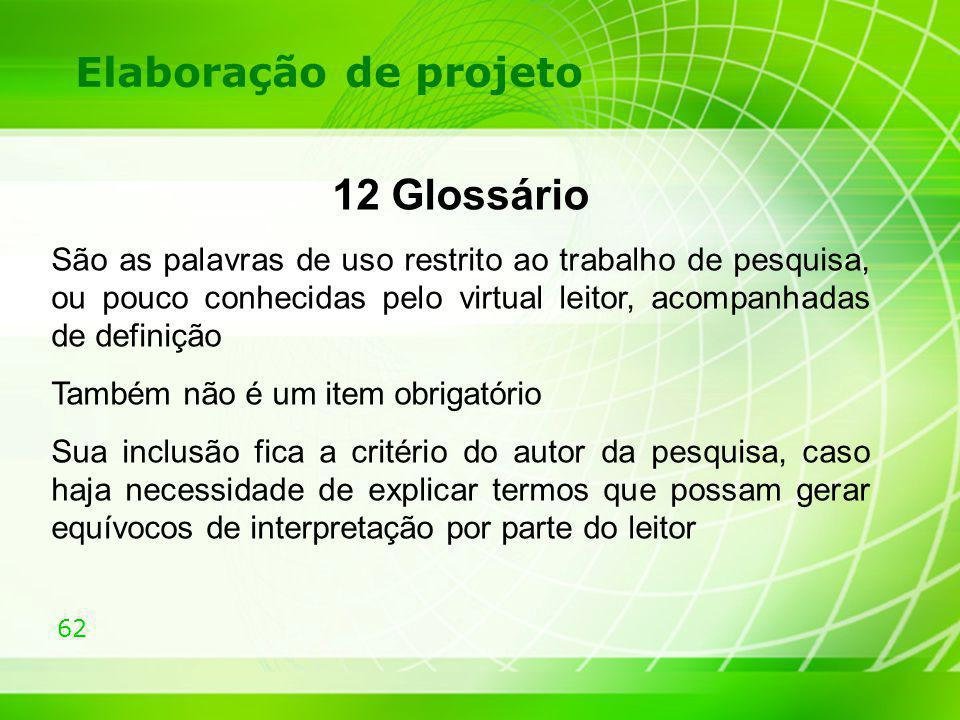 62 Elaboração de projeto 12 Glossário São as palavras de uso restrito ao trabalho de pesquisa, ou pouco conhecidas pelo virtual leitor, acompanhadas d