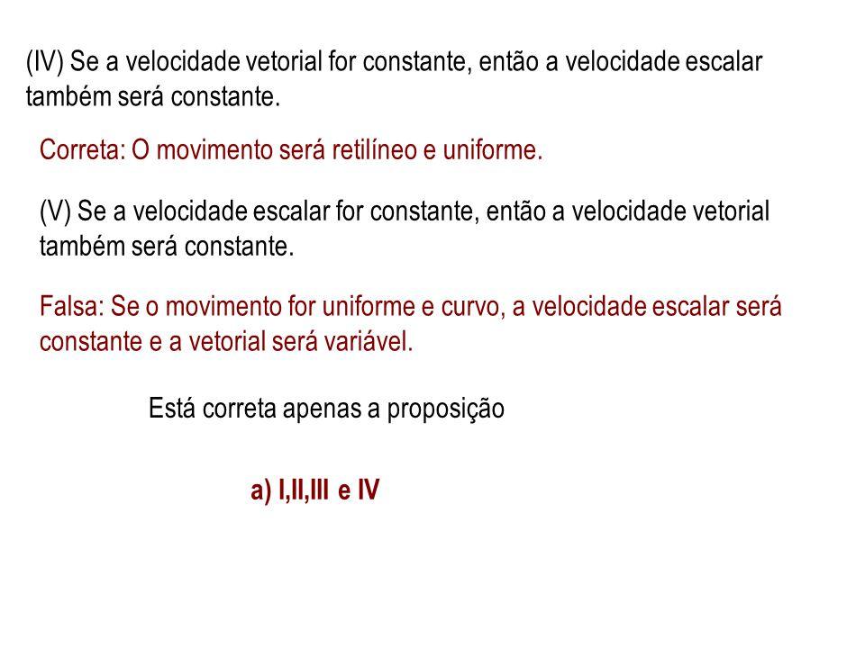 4. Em relação aos valores instantâneos da velocidade escalar e da vetorial de uma partícula em movimento, considere as propriedades que se seguem. (I)