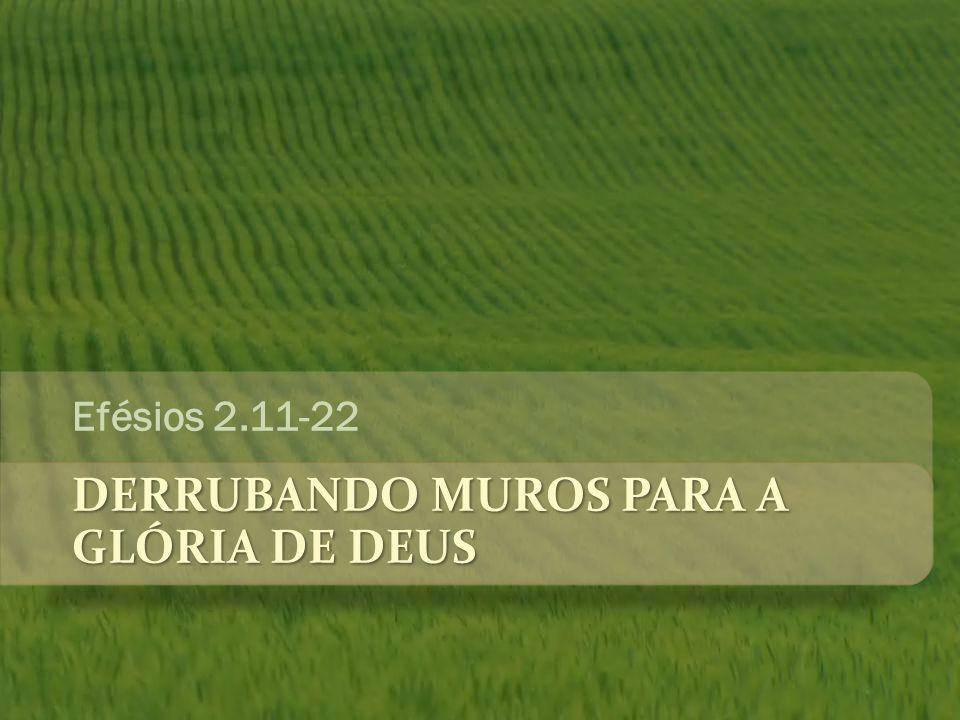 DERRUBANDO MUROS PARA A GLÓRIA DE DEUS Efésios 2.11-22