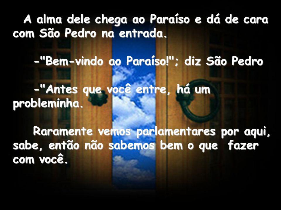 A alma dele chega ao Paraíso e dá de cara com São Pedro na entrada. -