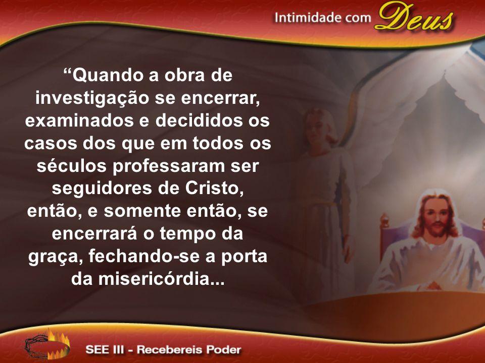 """""""Quando a obra de investigação se encerrar, examinados e decididos os casos dos que em todos os séculos professaram ser seguidores de Cristo, então, e"""