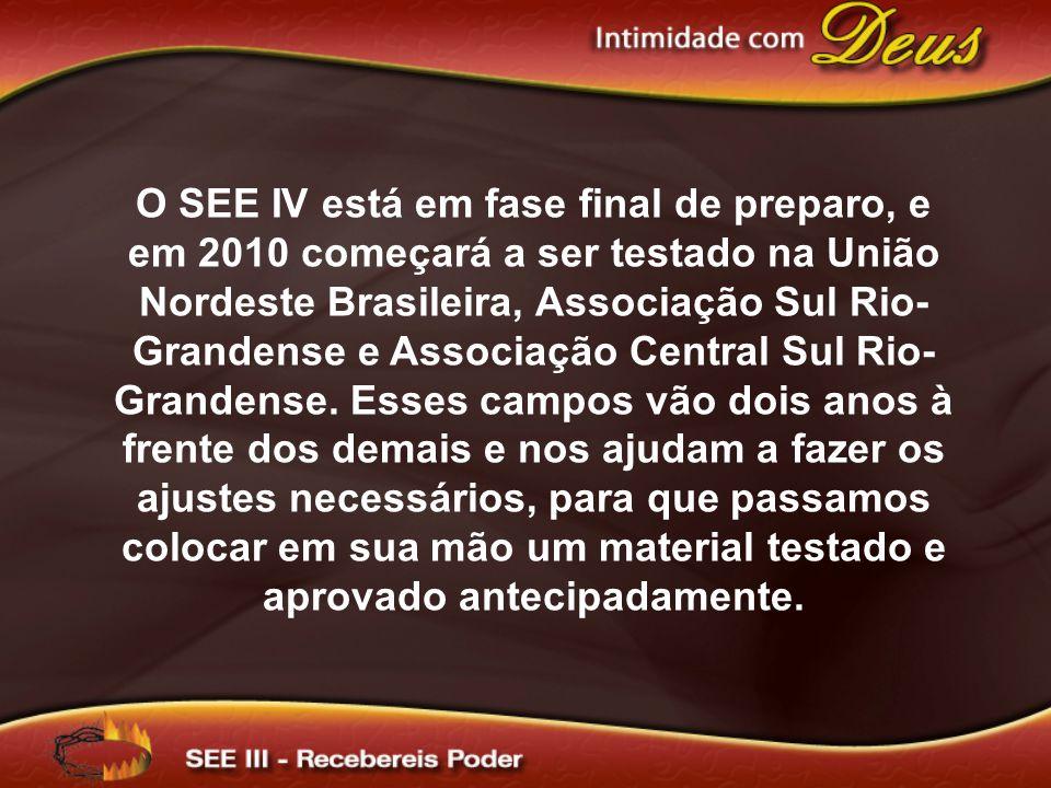O SEE IV está em fase final de preparo, e em 2010 começará a ser testado na União Nordeste Brasileira, Associação Sul Rio- Grandense e Associação Cent