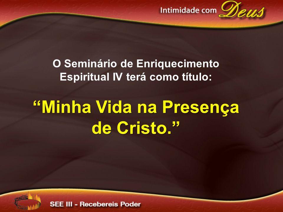 "O Seminário de Enriquecimento Espiritual IV terá como título: ""Minha Vida na Presença de Cristo."""