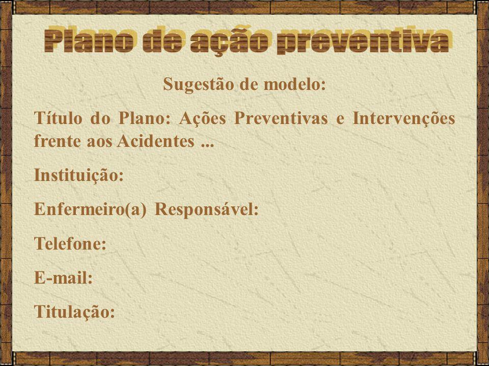 Sugestão de modelo: Título do Plano: Ações Preventivas e Intervenções frente aos Acidentes...