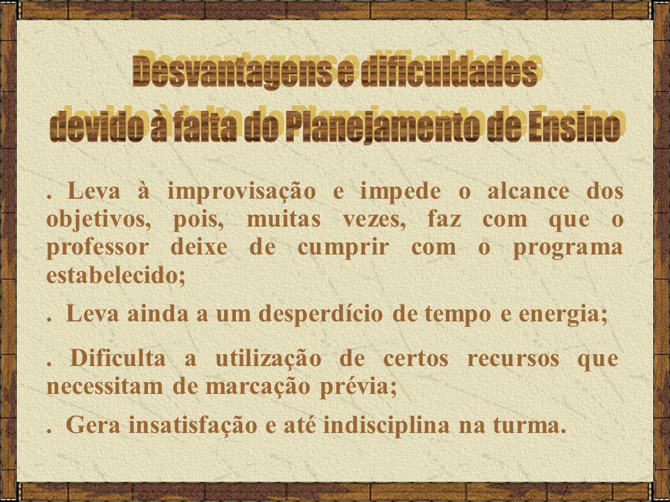 Leva à improvisação e impede o alcance dos objetivos, pois, muitas vezes, faz com que o professor deixe de cumprir com o programa estabelecido;.
