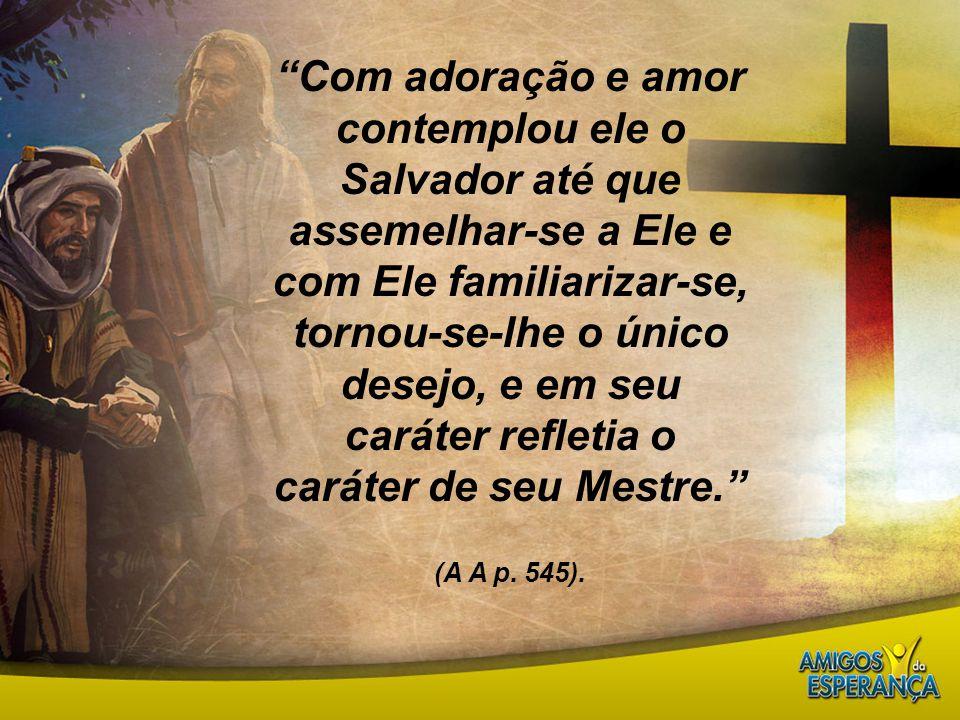 """""""Com adoração e amor contemplou ele o Salvador até que assemelhar-se a Ele e com Ele familiarizar-se, tornou-se-lhe o único desejo, e em seu caráter r"""