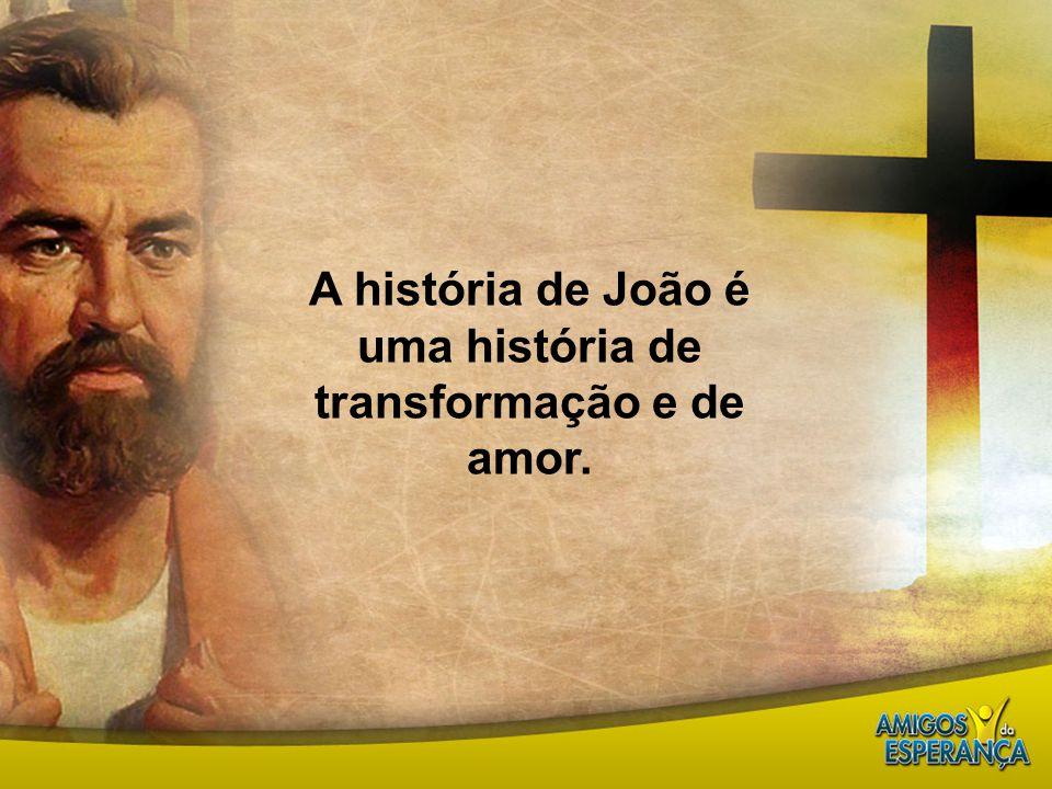 A história de João é uma história de transformação e de amor.
