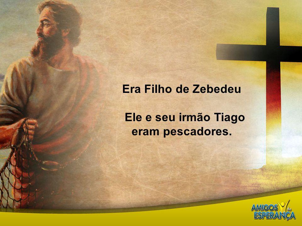 Era Filho de Zebedeu Ele e seu irmão Tiago eram pescadores.
