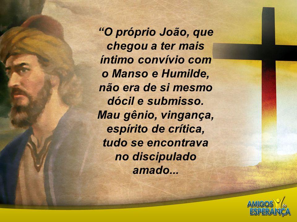 ...Era orgulhoso e ambicioso de ser o primeiro no reino de Deus.