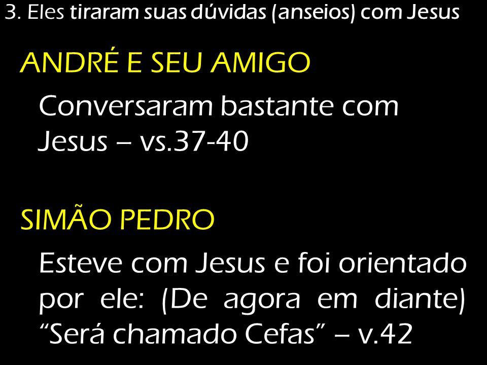 """ANDRÉ E SEU AMIGO Conversaram bastante com Jesus – vs.37-40 SIMÃO PEDRO Esteve com Jesus e foi orientado por ele: (De agora em diante) """"Será chamado C"""