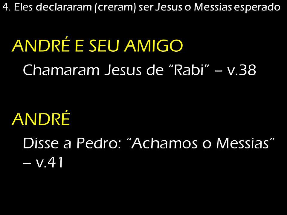 """ANDRÉ E SEU AMIGO Chamaram Jesus de """"Rabi"""" – v.38 ANDRÉ Disse a Pedro: """"Achamos o Messias"""" – v.41"""