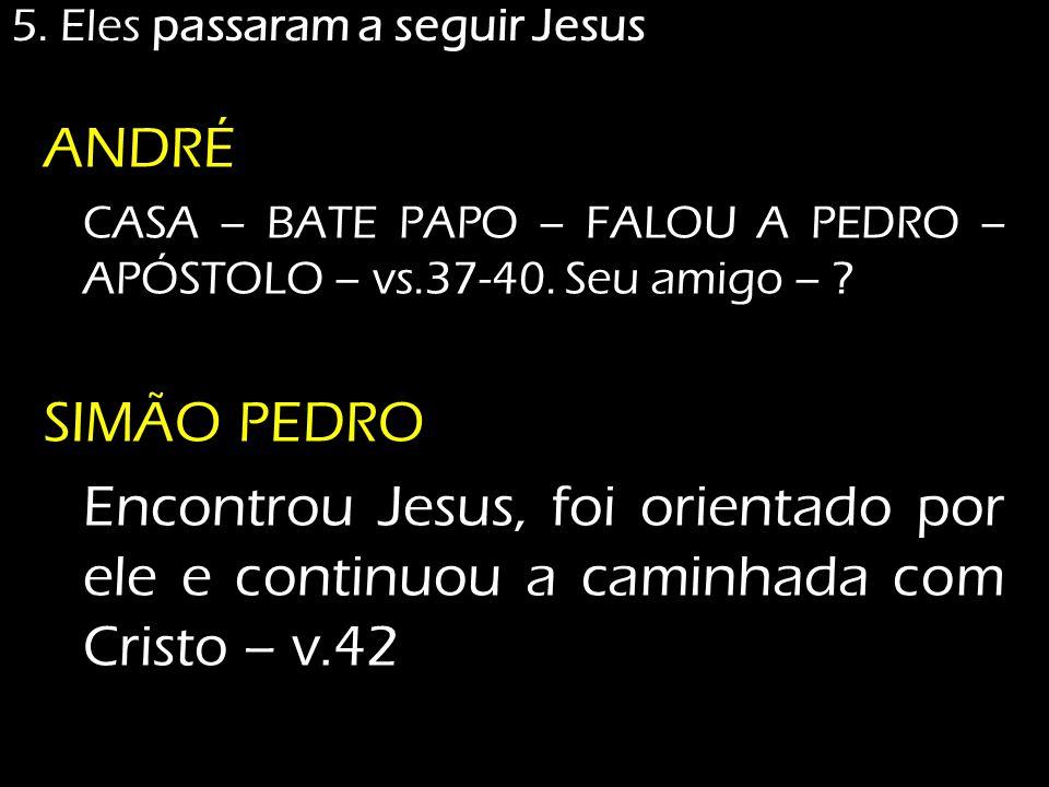 ANDRÉ CASA – BATE PAPO – FALOU A PEDRO – APÓSTOLO – vs.37-40. Seu amigo – ? SIMÃO PEDRO Encontrou Jesus, foi orientado por ele e continuou a caminhada