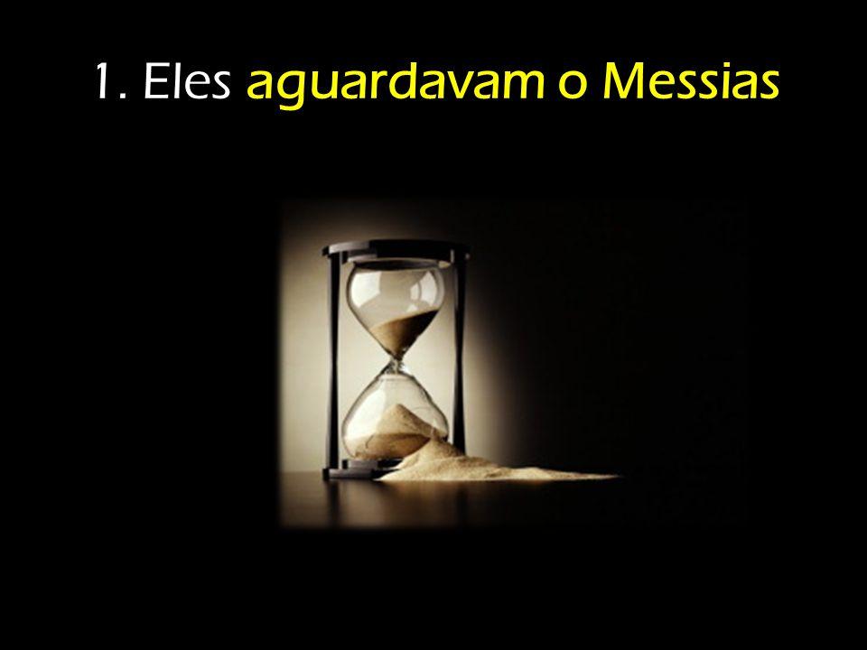 1. Eles aguardavam o Messias
