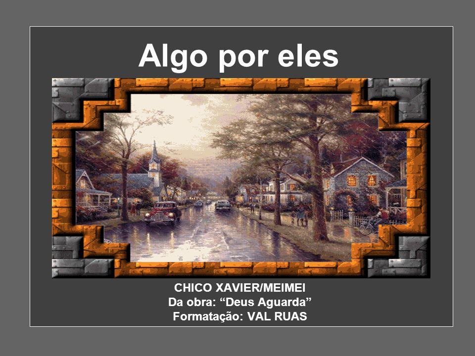 CHICO XAVIER/MEIMEI Da obra: Deus Aguarda Formatação: VAL RUAS Algo por eles