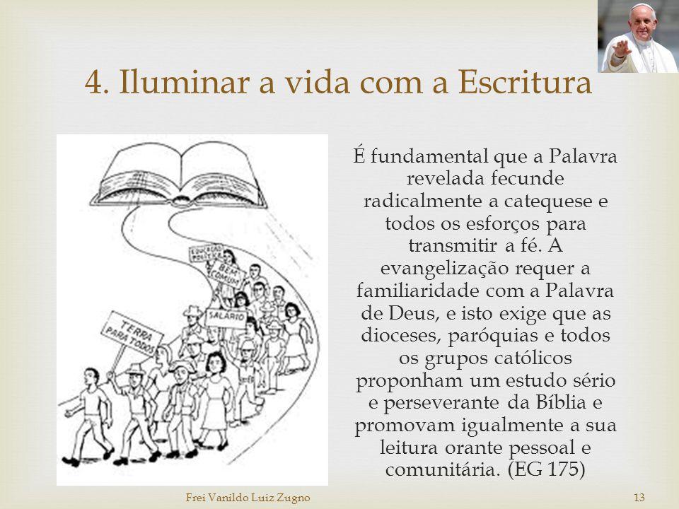 4. Iluminar a vida com a Escritura É fundamental que a Palavra revelada fecunde radicalmente a catequese e todos os esforços para transmitir a fé. A e