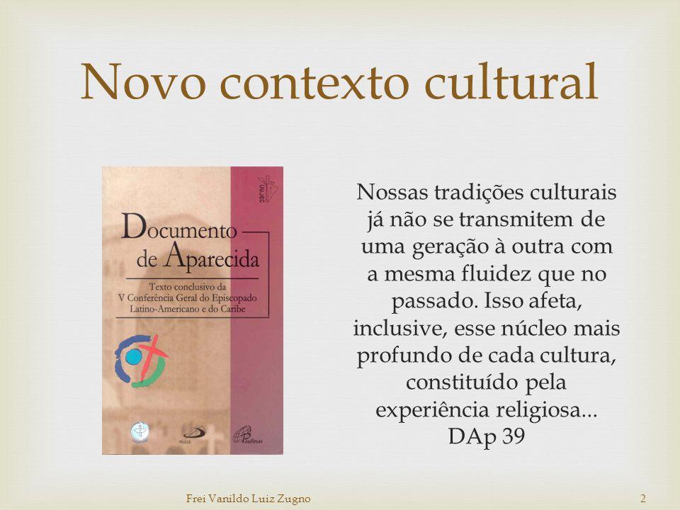 Novo contexto cultural Nossas tradições culturais já não se transmitem de uma geração à outra com a mesma fluidez que no passado. Isso afeta, inclusiv