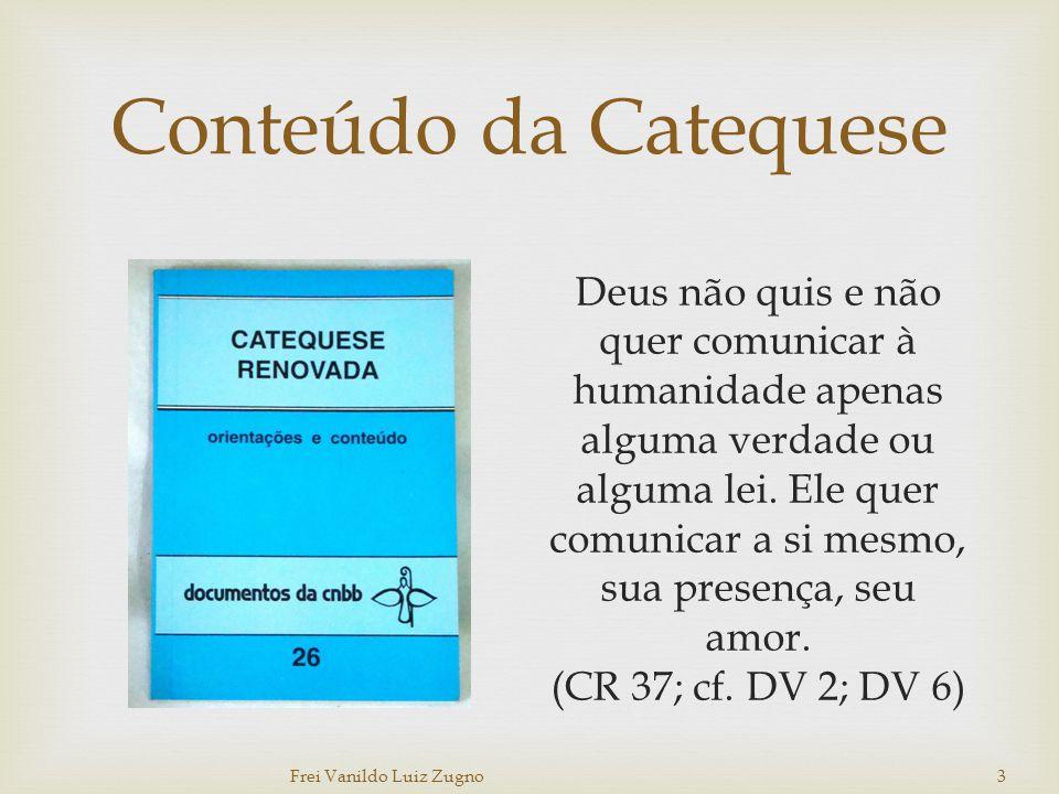 Conteúdo da Catequese Deus não quis e não quer comunicar à humanidade apenas alguma verdade ou alguma lei. Ele quer comunicar a si mesmo, sua presença