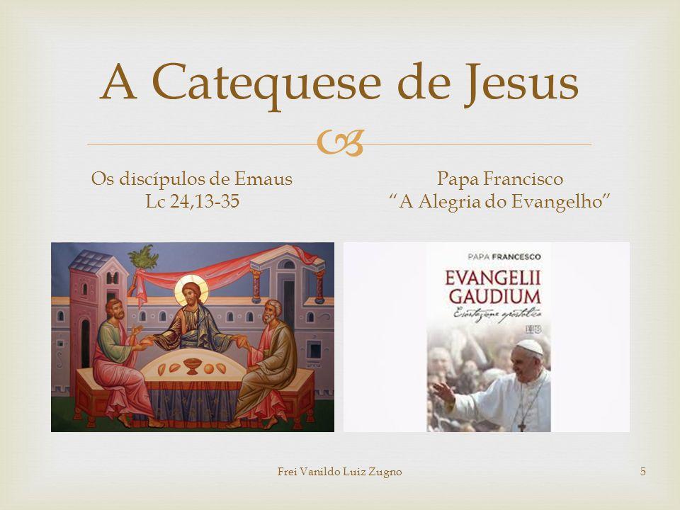""" A Catequese de Jesus Os discípulos de Emaus Lc 24,13-35 Papa Francisco """"A Alegria do Evangelho"""" Frei Vanildo Luiz Zugno5"""
