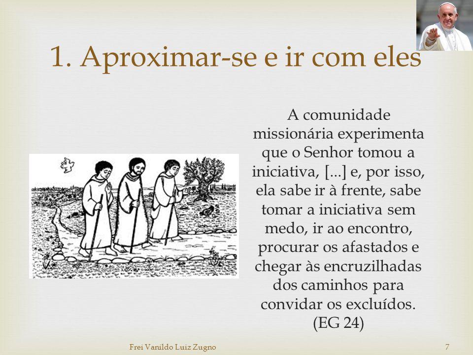 1. Aproximar-se e ir com eles A comunidade missionária experimenta que o Senhor tomou a iniciativa, [...] e, por isso, ela sabe ir à frente, sabe toma