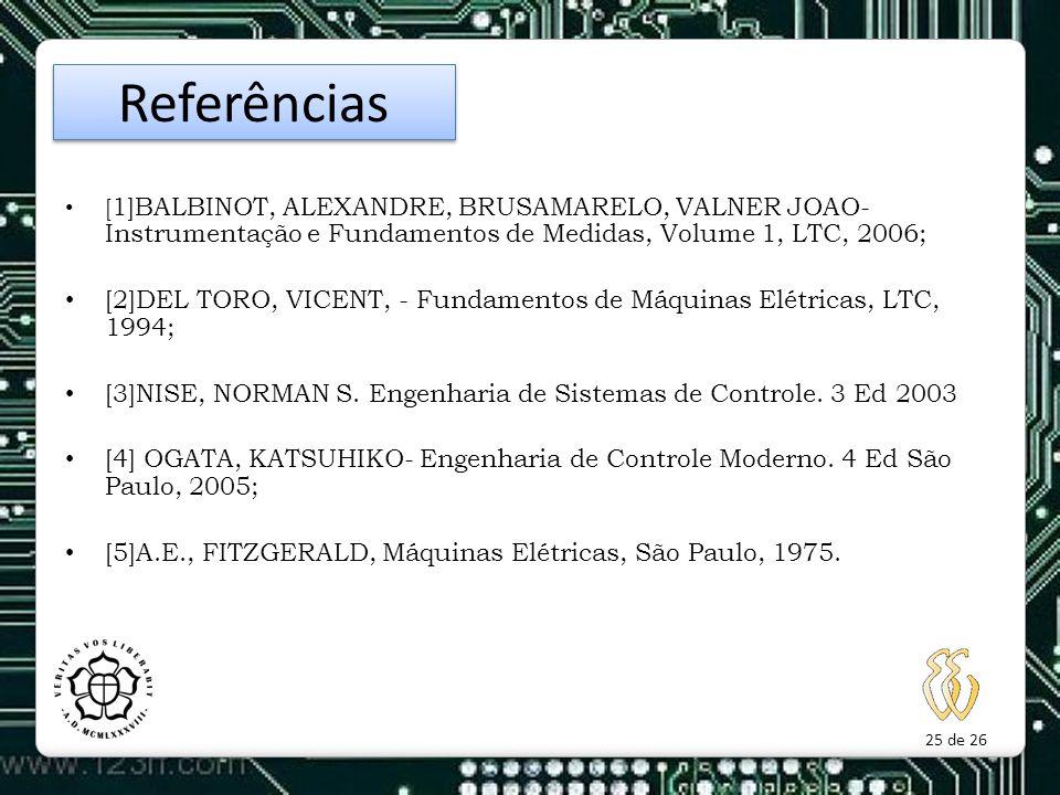 25 de 26 [ 1]BALBINOT, ALEXANDRE, BRUSAMARELO, VALNER JOAO- Instrumentação e Fundamentos de Medidas, Volume 1, LTC, 2006; [2]DEL TORO, VICENT, - Funda