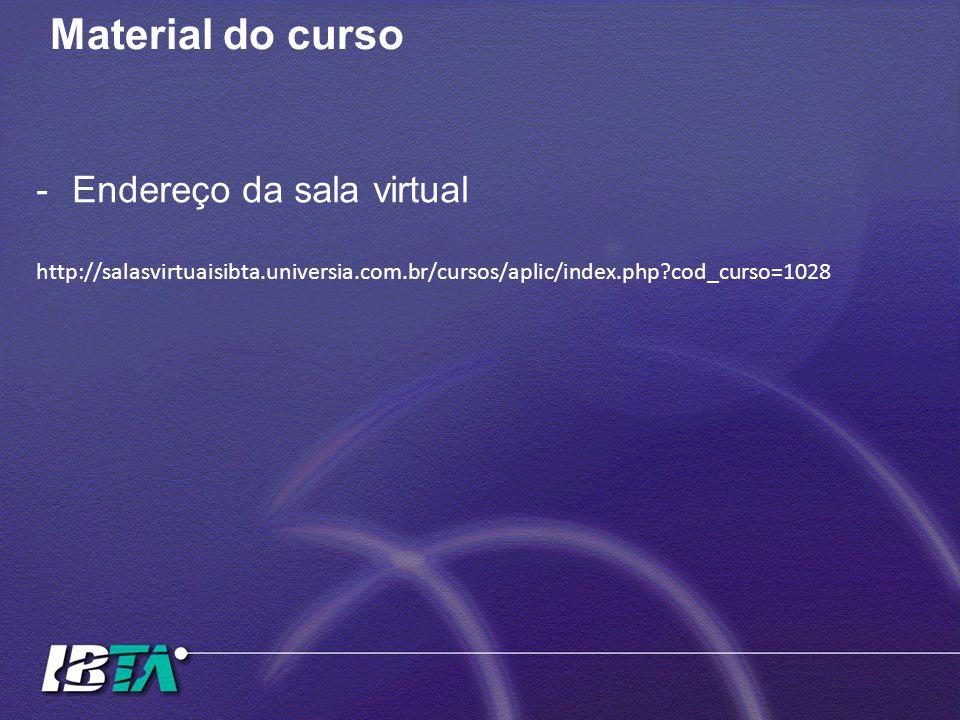 Material do curso -Endereço da sala virtual http://salasvirtuaisibta.universia.com.br/cursos/aplic/index.php?cod_curso=1028