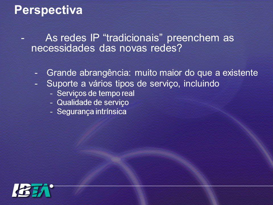 """Perspectiva - As redes IP """"tradicionais"""" preenchem as necessidades das novas redes? -Grande abrangência: muito maior do que a existente -Suporte a vár"""