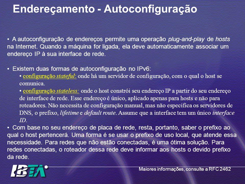 Endereçamento - Autoconfiguração A autoconfiguração de endereços permite uma operação plug-and-play de hosts na Internet. Quando a máquina for ligada,