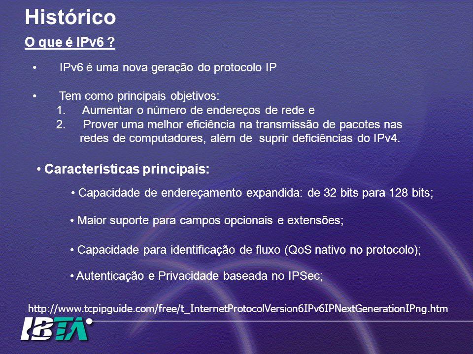 Histórico O que é IPv6 ? IPv6 é uma nova geração do protocolo IP Tem como principais objetivos: 1. Aumentar o número de endereços de rede e 2. Prover
