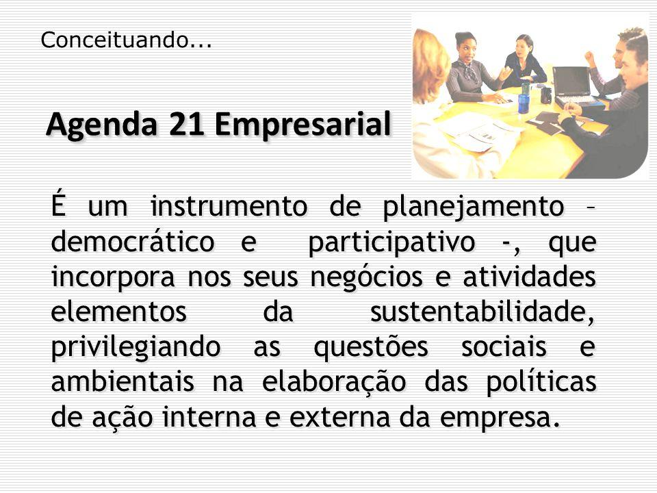 Conceituando... É um instrumento de planejamento – democrático e participativo -, que incorpora nos seus negócios e atividades elementos da sustentabi